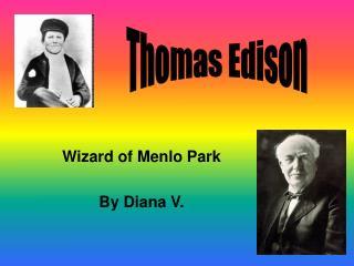 Wizard of Menlo Park  By Diana V.