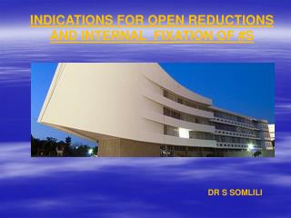 INDICATIONS FOR OPEN REDUCTIONS AND INTERNAL  FIXATION OF S