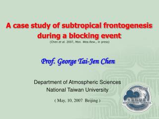 Prof. George Tai-Jen Chen  Department of Atmospheric Sciences National Taiwan University   May, 10, 2007  Beijing