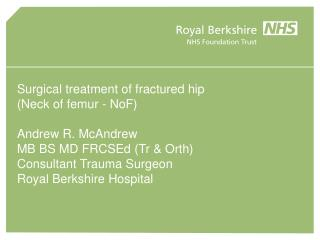 Surgical treatment of fractured hip  Neck of femur - NoF   Andrew R. McAndrew MB BS MD FRCSEd Tr  Orth Consultant Trauma