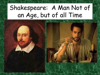 Shakespeare:  A Man Not of an Age, but of all Time
