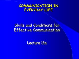 Skills and Conditions for  Effective Communication   Lecture 13a