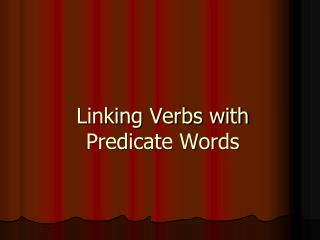 Linking Verbs with Predicate Words