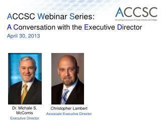 ACCSC Webinar Series:   A Conversation with the Executive Director April 30, 2013