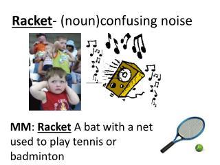 Racket- nounconfusing noise