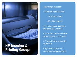 20 billion business 230 million printers sold 170 million inkjet 60 million laserjet  1 in ink, laser, scanners, designj