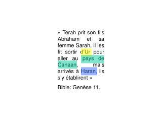 Terah prit son fils Abraham et sa femme Sarah, il les fit sortir d Ur pour aller au pays de Canaan, mais arriv s   Har