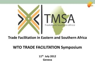 Trade Facilitation in Eastern and Southern Africa  WTO TRADE FACILITATION Symposium  11th  July 2012 Geneva