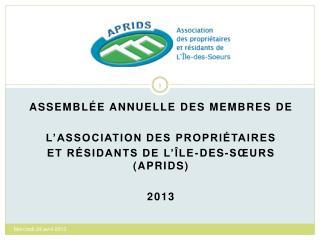 ASSEMBL E ANNUELLE DES MEMBRES DE    L ASSOCIATION DES PROPRI TAIRES  ET R SIDANTS DE L  LE-DES-S URS APRIDS   2013