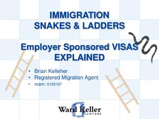 IMMIGRATION  SNAKES  LADDERS   Employer Sponsored VISAS EXPLAINED