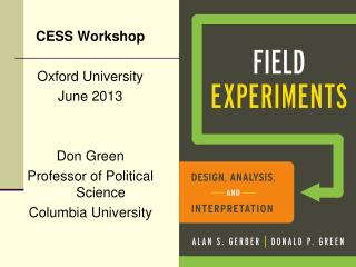CESS Workshop  Oxford University June 2013   Don Green  Professor of Political Science Columbia University