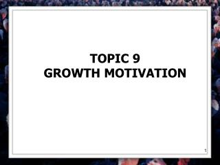 TOPIC 9 GROWTH MOTIVATION