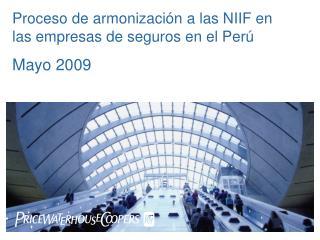 Proceso de armonizaci n a las NIIF en las empresas de seguros en el Per  Mayo 2009