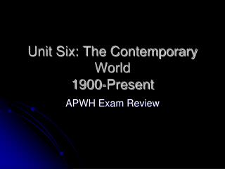 Unit Six: The Contemporary World 1900-Present