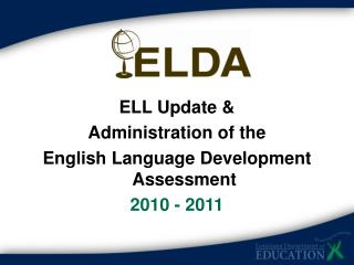 ELL Update  Administration of the  English Language Development Assessment  2010 - 2011
