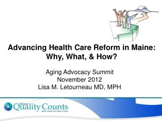 Advancing Health Care Reform in Maine: Why, What,  How