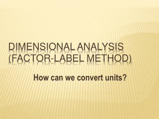 Dimensional Analysis Factor-Label Method