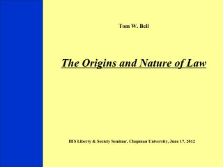Tom W. Bell     The Origins and Nature of Law