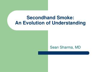 Secondhand Smoke:   An Evolution of Understanding