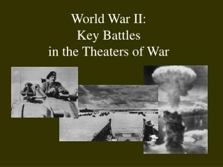 World War II:  Key Battles in the Theaters of War