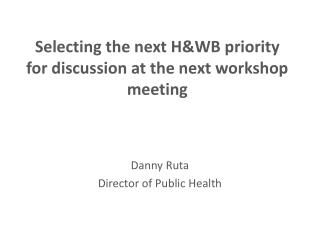 Selecting the next HWB priority for discussion at the next workshop meeting