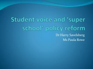 Student voice and  super school  policy reform