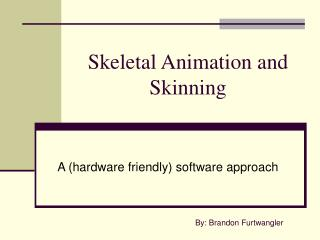 Skeletal Animation and Skinning