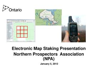 Electronic Map Staking Presentation Northern Prospectors  Association NPA  January 5, 2012