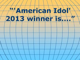 American Idol 2013 winner is....