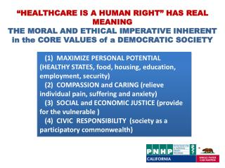 HEALTHCARE IS A HUMAN RIGHT  HAS REAL MEANING THE MORAL AND ETHICAL IMPERATIVE INHERENT in the CORE VALUES of a DEMOCRA