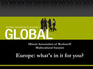 Illinois Association of Realtors  Multicultural Summit  Europe: whats in it for you