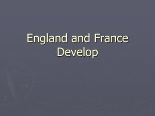 England and France Develop