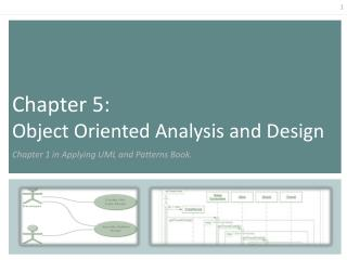 Chapter 5:  Object Oriented Analysis and Design  Chapter 1 in Applying UML and Patterns Book.