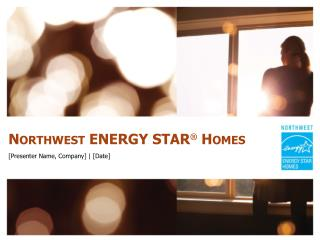 Northwest ENERGY STAR  Homes  [Presenter Name, Company]  [Date]