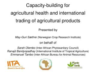 Capacity-building for  agricultural health and international  trading of agricultural products    Presented by   May-Gur
