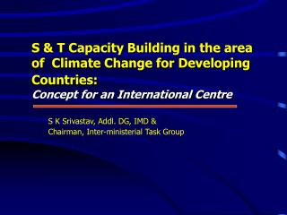 S  T Capacity Building in the area of  Climate Change for Developing Countries:  Concept for an International Centre