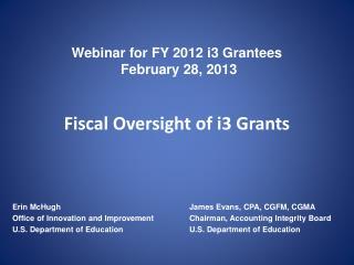 Webinar for FY 2012 i3 Grantees  February 28, 2013    Fiscal Oversight of i3 Grants