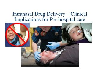 Intranasal Drug Delivery   Clinical Implications for Pre-hospital care
