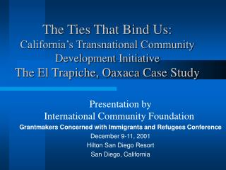 The Ties That Bind Us:  California s Transnational Community Development Initiative The El Trapiche, Oaxaca Case Study