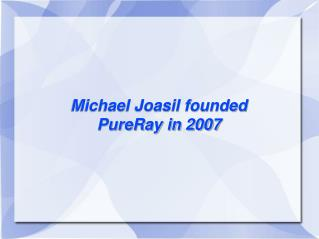 Michael Joasil - PureRay Corporation