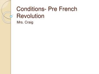 Conditions- Pre French Revolution