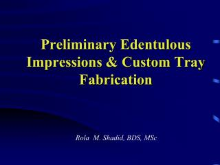 Preliminary Edentulous Impressions  Custom Tray Fabrication
