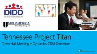 Tennessee Project Titan Town Hall Meeting   Dynamics CRM Overview