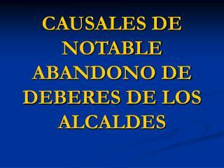 CAUSALES DE NOTABLE ABANDONO DE DEBERES DE LOS ALCALDES