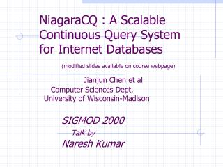 NiagaraCQ : A Scalable Continuous Query System for Internet Databases   modified slides available on course webpage