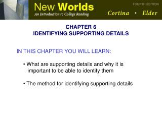 IN THIS CHAPTER YOU WILL LEARN:   What are supporting details and why it is     important to be able to identify them