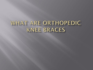 What are Orthopedic Knee Braces