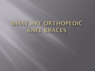 What are Orthopedic Knee Braces