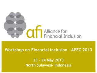 Workshop on Financial Inclusion   APEC 2013  23   24 May 2013 North Sulawesi- Indonesia