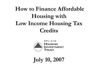 how to finance affordable housing with  low income housing tax credits    july 10, 2007